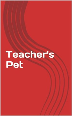 Teachers Pet  by  Dacy Tsang