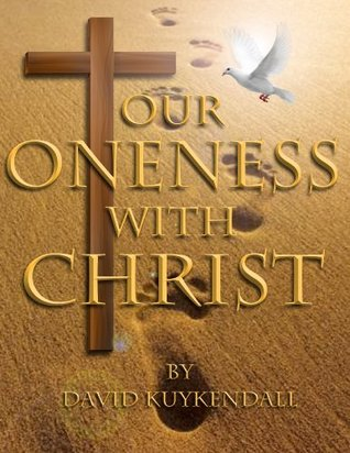 Our Oneness With Christ  by  David Kuykendall