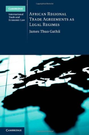 African Regional Trade Agreements as Legal Regimes (Cambridge International Trade and Economic Law) GATHII