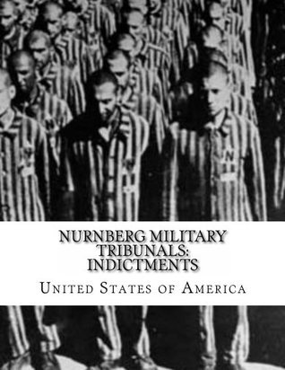 Nurnberg Military Tribunals: Indictments United States of America