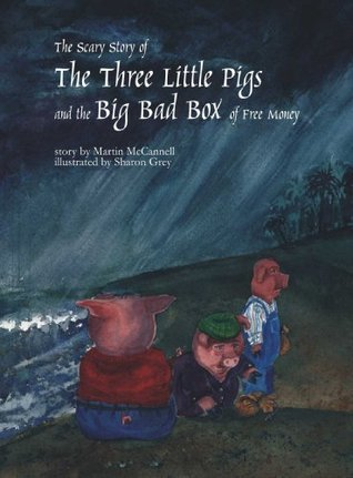 The Scary Story of the Three Little Pigs and the Big Bad Box of Free Money Martin McCannell