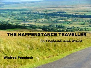 The Happenstance Traveller in England and Wales  by  Winfred Peppinck