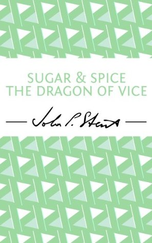 Sugar and Spice the Dragon of Vice  by  John P. Stewart