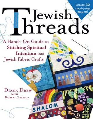 Jewish Threads: A Hands-On Guide to Stitching Spiritual Intention Into Jewish Fabric Crafts Diana Drew
