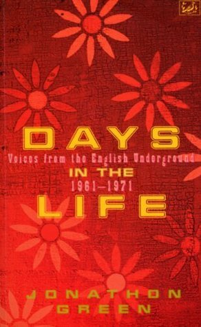 Days In The Life: Voices from the English Underground, 1961-71  by  Jonathon Green