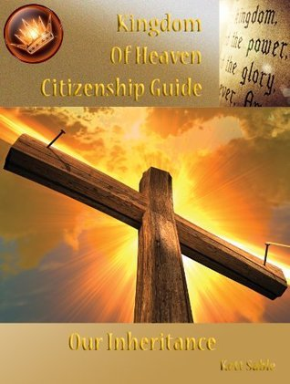 Kingdom of Heaven Citizenship Guide: Our Inheritance  by  Kett Sable