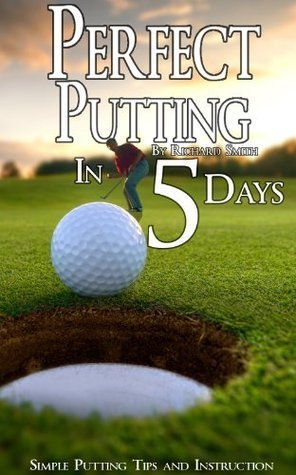 Perfect Putting In 5 Days Richard Smith