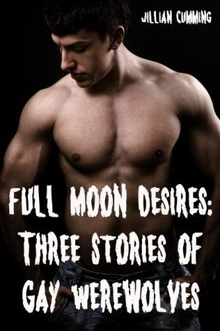 Full Moon Desires: Three Stories of Gay Werewolves (mm Gay Paranormal Erotica)  by  Jillian Cumming