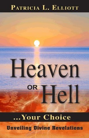 Heaven or Hell ... Your Choice Patricia Elliott