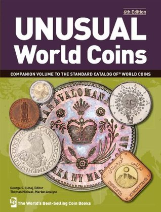 Unusual World Coins (Unusual World Coins: Companion Volume to Standard Catalog of World) George S. Cuhaj