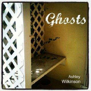 Ghosts  by  Ashley Wilkinson