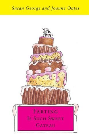 Farting is Such Sweet Gateau Susan  George