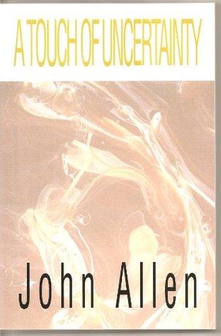A Touch of Uncertainty John Allen