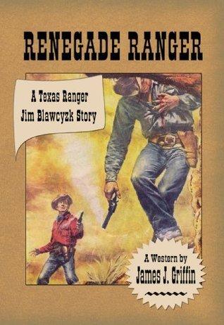 Renegade Ranger  by  James J. Griffin