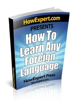 How To Learn a Foreign Language - Your Step-By-Step Guide To Learning a Foreign Language  by  HowExpert Press