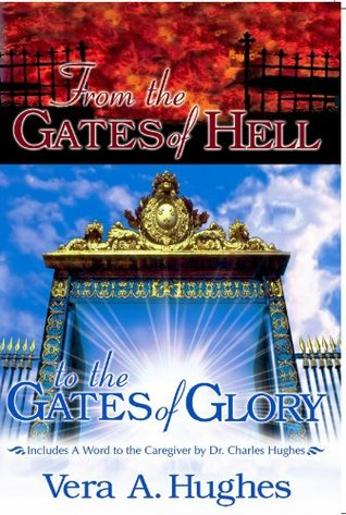 From the Gates of Hell to the Gates of Glory  by  Vera A. Hughes