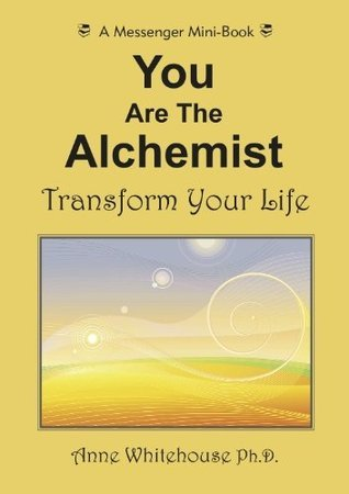 You Are The Alchemist - Transform Your Life  by  Anne Whitehouse