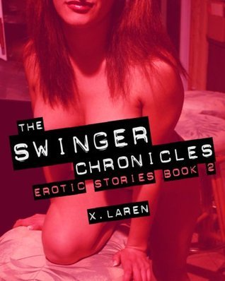 The Swinger Chronicles: Erotic Stories Book 2  by  X. Laren