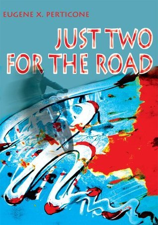 Just Two for the Road  by  Eugene Perticone