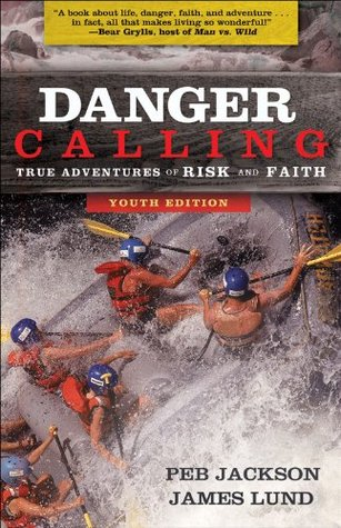 Danger Calling, Youth Edition: True Adventures of Risk and Faith Peb Jackson