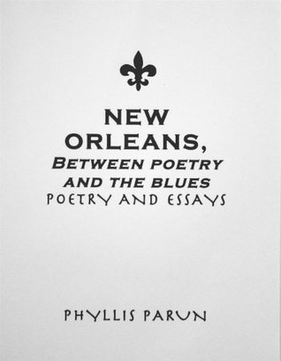 New Orleans Between Poetry and the Blues  by  Phyllis Parun