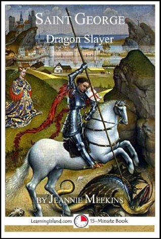 Saint George: Dragon Slayer (15-Minute Books)  by  Jeannie Meekins