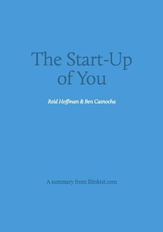The Startup of You - A Summary of Reid Hoffmans Guide to Personal Success  by  Blinkist