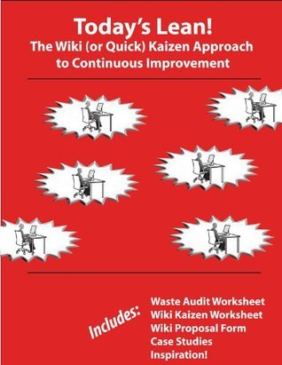 Todays Lean! The Wiki (or Quick) Kaizen Approach to Continuous Improvement  by  Rob Ptacek