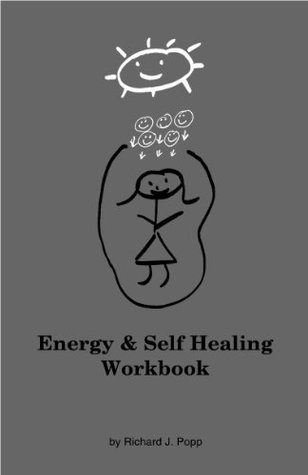 Energy & Self Healing Workbook  by  Richard J. Popp