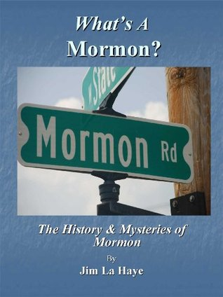 Whats A Mormon? The History & Mysteries of Mormon  by  Jim La Haye