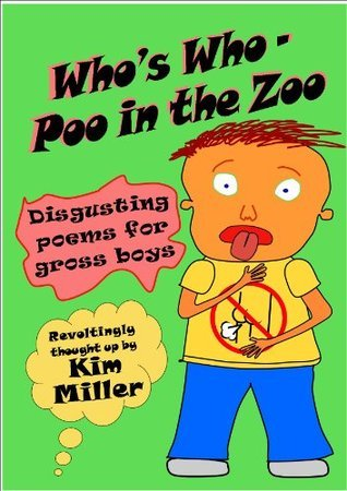 Whos Who Poo in the Zoo: Disgusting Poems for Gross Boys  by  Kim Miller