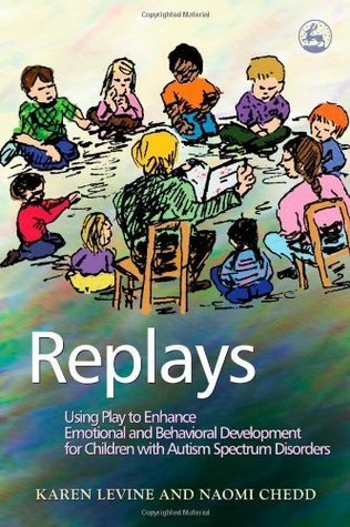 Replays: Using Play to Enhance Emotional And Behavioral Development for Children With Autism Spectrum Disorder  by  Karen Levine