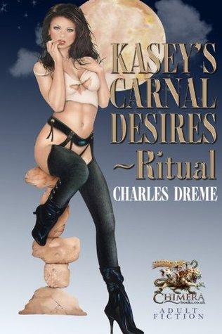 Kaseys Carnal Desires - Ritual Charles Dreme