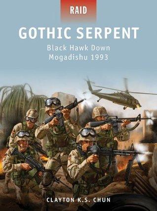 Gothic Serpent: Black Hawk Down - Mogadishu 1993  by  Clayton Chun