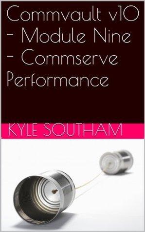 Commvault v10 - Module Nine - Commserve Performance (Commvault Simpana v10) Kyle Southam