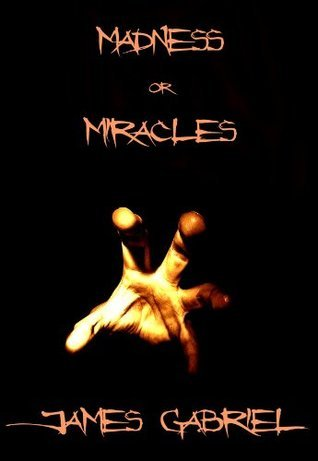 Madness Or Miracles James Gabriel
