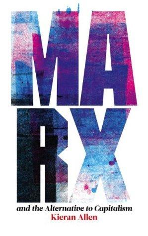 Marx and the Alternative to Capitalism  by  Kieran Allen