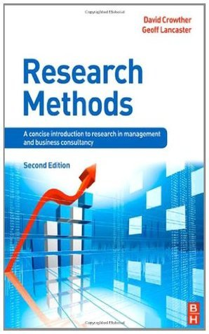 Research Methods, Second Edition: A concise introduction to  research in management and business consultancy  by  David Crowther
