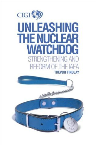 Unleashing the Nuclear Watchdog: Strengthening and Reform of the IAEA Trevor Findlay
