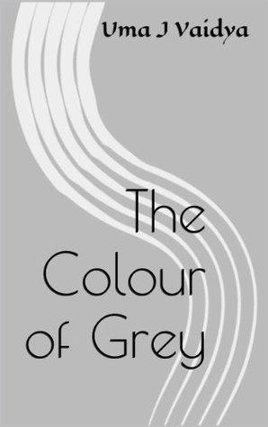 The Colour of Grey Uma J. Vaidya