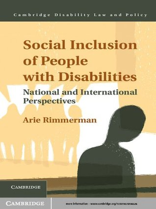 Social Inclusion of People with Disabilities (Cambridge Disability Law and Policy Series)  by  Arie Rimmerman