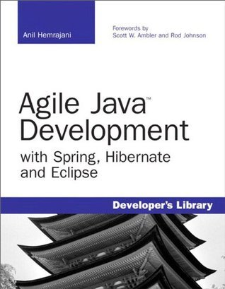 Agile Java Development with Spring, Hibernate and Eclipse  by  Anil Hemrajani