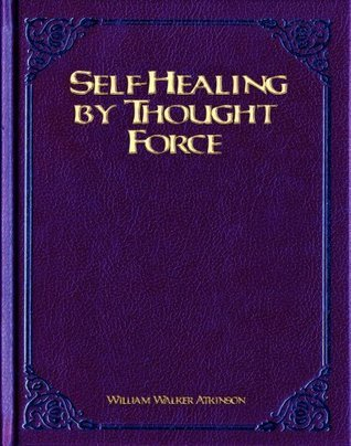 Self-Healing  by  Thought Force by William W. Atkinson