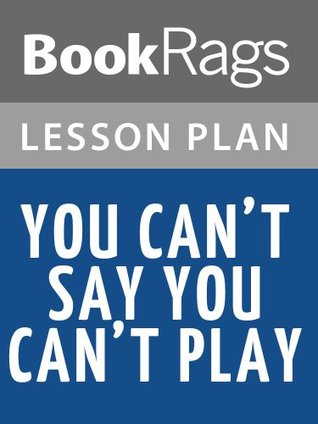 You Cant Say You Cant Play Lesson Plans  by  BookRags