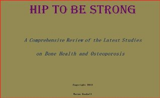 Hip to be Strong-  A Comprehensive Review of Recent Studies on Bone Health and Osteoporosis Karen Gaskell