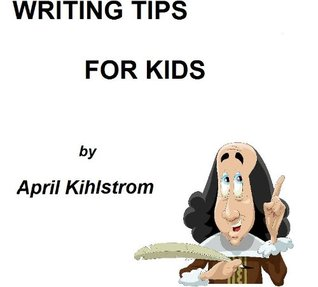 Writing Tips For Kids  by  April Kihlstrom