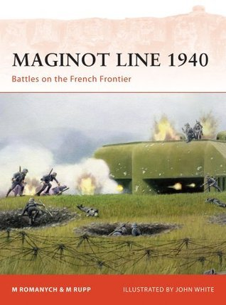 Maginot Line 1940 - Battles on the French Frontier: 218  by  Marc Romanych