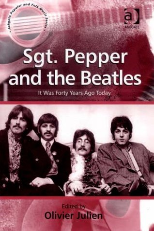 Sgt. Pepper and the Beatles (Ashgate Popular and Folk Music Series)  by  Olivier Julien