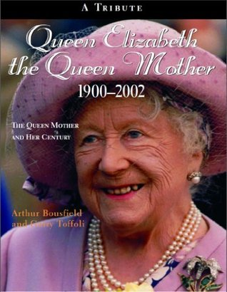 Queen Elizabeth The Queen Mother 1900-2002: The Queen Mother and Her Century Arthur Bousfield