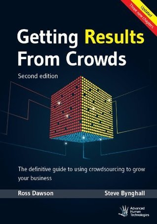 Getting Results From Crowds - Second Edition: The definitive guide to using crowdsourcing to grow your business Ross Dawson